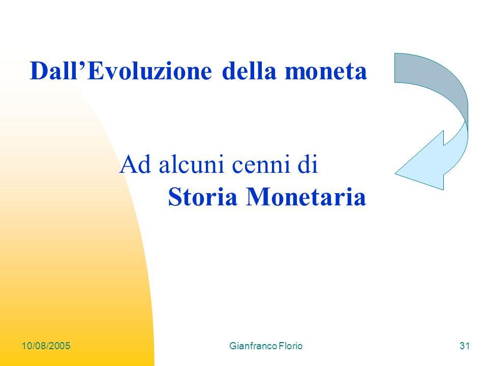 10/08/2005Gianfranco Florio31 DallEvoluzione della moneta Ad alcuni cenni di Storia Monetaria