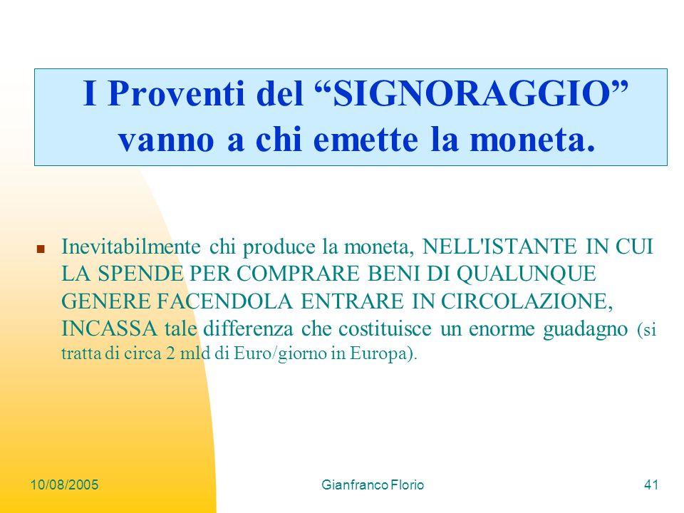 10/08/2005Gianfranco Florio41 I Proventi del SIGNORAGGIO vanno a chi emette la moneta.
