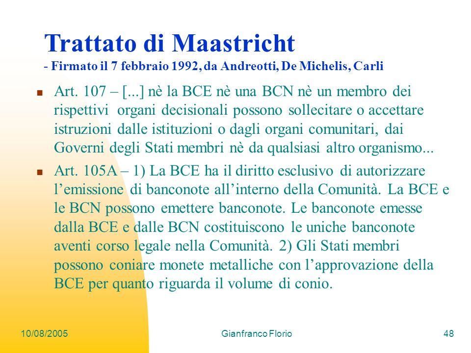 10/08/2005Gianfranco Florio48 Trattato di Maastricht - Firmato il 7 febbraio 1992, da Andreotti, De Michelis, Carli Art.