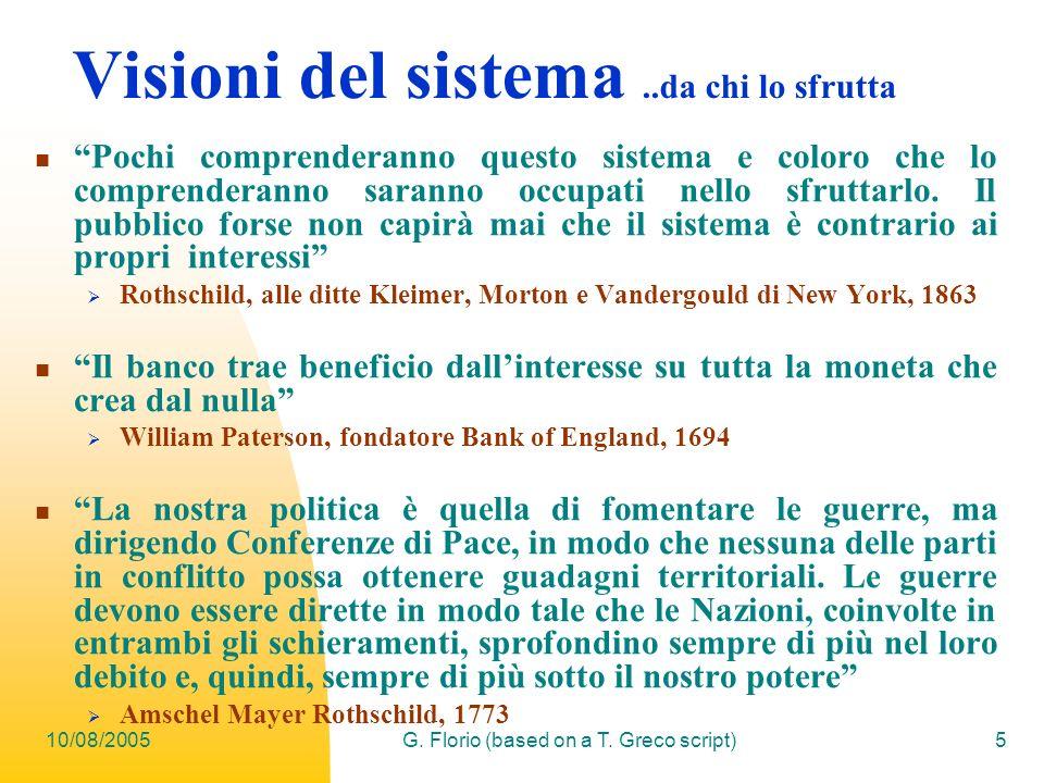10/08/2005G. Florio (based on a T. Greco script)5 Visioni del sistema..da chi lo sfrutta Pochi comprenderanno questo sistema e coloro che lo comprende