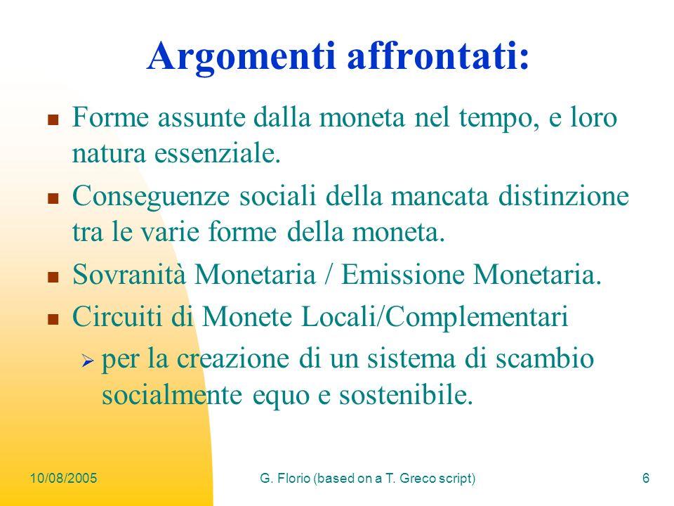 10/08/2005G. Florio (based on a T. Greco script)6 Argomenti affrontati: Forme assunte dalla moneta nel tempo, e loro natura essenziale. Conseguenze so