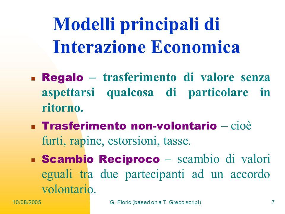 10/08/2005G. Florio (based on a T. Greco script)7 Modelli principali di Interazione Economica Regalo – trasferimento di valore senza aspettarsi qualco