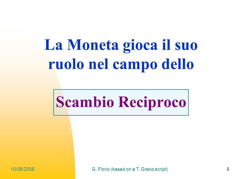 10/08/2005G. Florio (based on a T. Greco script)8 La Moneta gioca il suo ruolo nel campo dello Scambio Reciproco