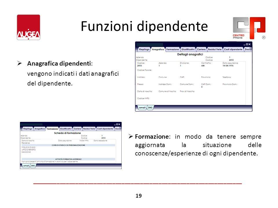 Funzioni dipendente Anagrafica dipendenti: vengono indicati i dati anagrafici del dipendente. Formazione: in modo da tenere sempre aggiornata la situa