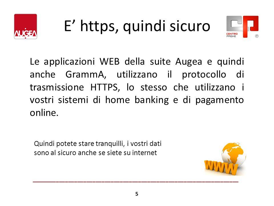 E https, quindi sicuro Le applicazioni WEB della suite Augea e quindi anche GrammA, utilizzano il protocollo di trasmissione HTTPS, lo stesso che util