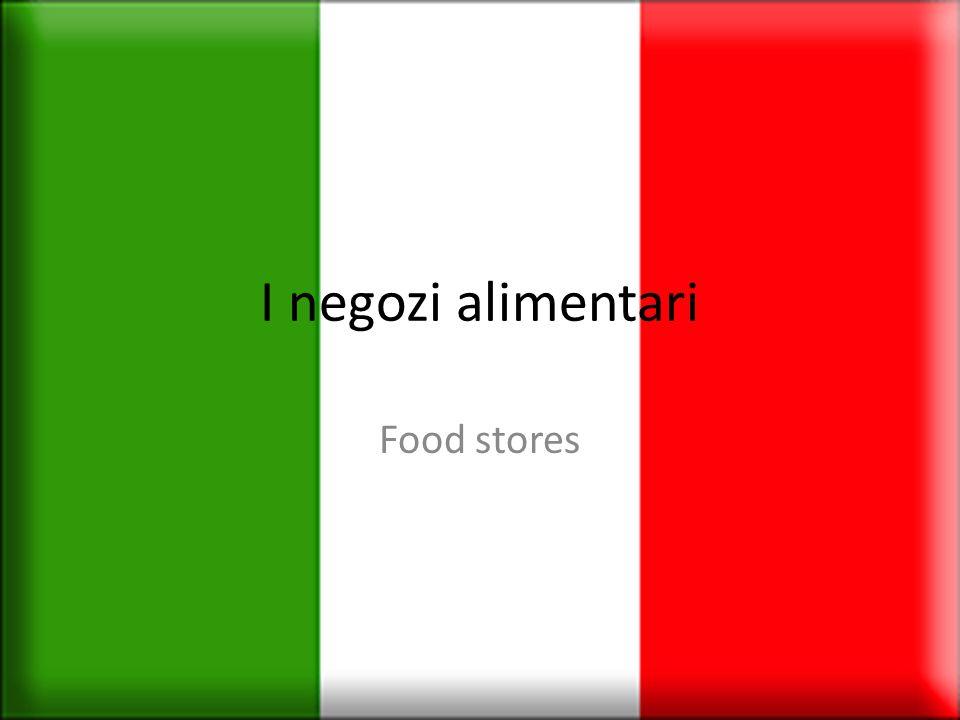 La macelleria La panetteria La pasticceria La pescheria La salumeria Il mercato Il supermercato La latteria