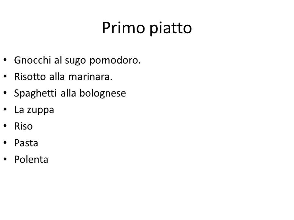 Primo piatto Gnocchi al sugo pomodoro. Risotto alla marinara. Spaghetti alla bolognese La zuppa Riso Pasta Polenta