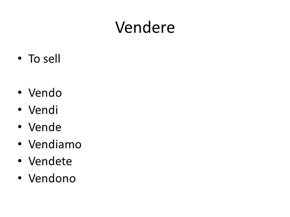 Vendere To sell Vendo Vendi Vende Vendiamo Vendete Vendono