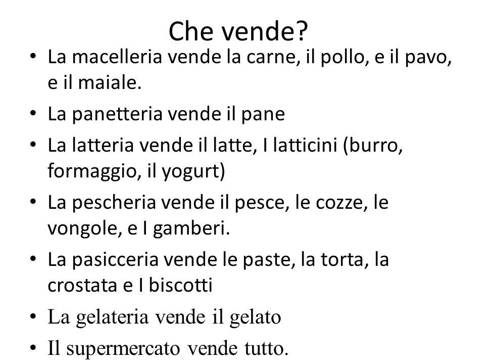 Chi vende? Il gelataio vende il gelato Il macellaio vende la carne Il fruttivendolo vende la frutta