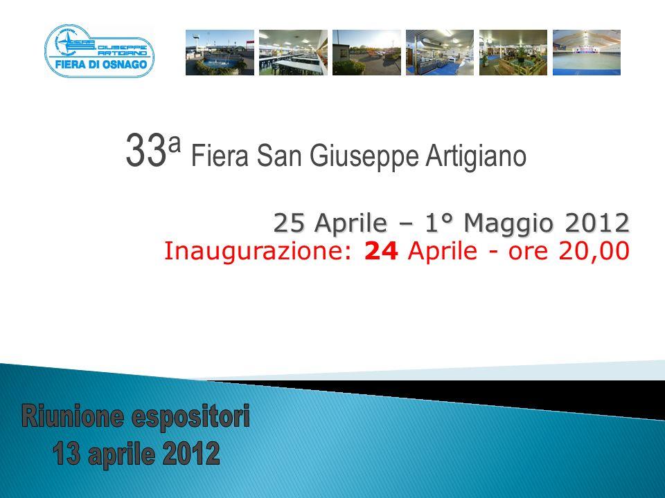 33 a Fiera San Giuseppe Artigiano 25 Aprile – 1° Maggio 2012 Inaugurazione: 24 Aprile - ore 20,00