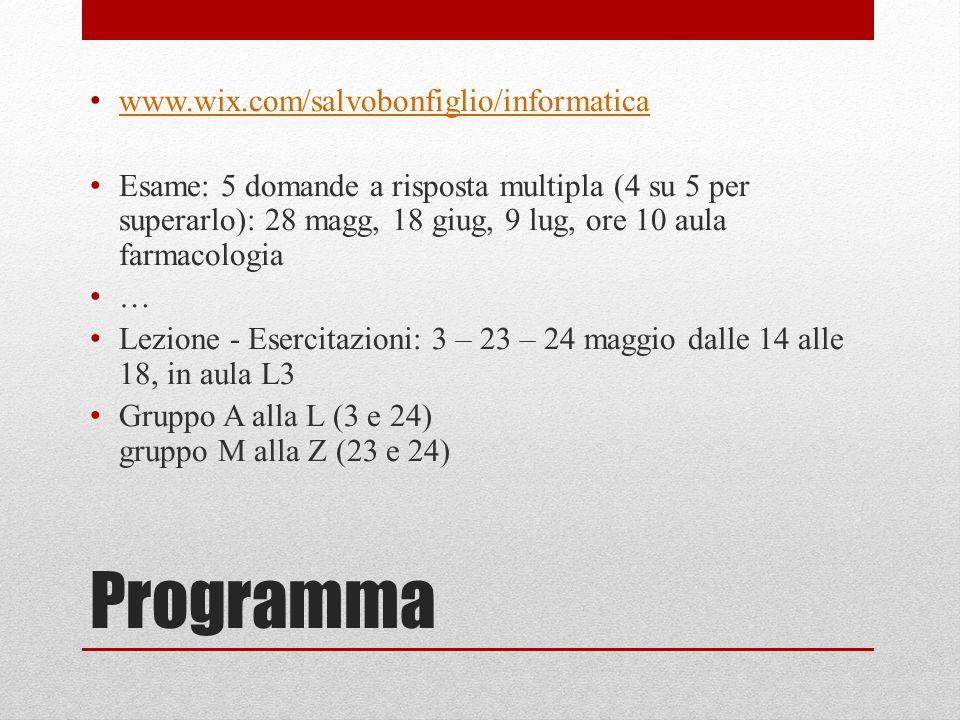 Programma www.wix.com/salvobonfiglio/informatica Esame: 5 domande a risposta multipla (4 su 5 per superarlo): 28 magg, 18 giug, 9 lug, ore 10 aula far