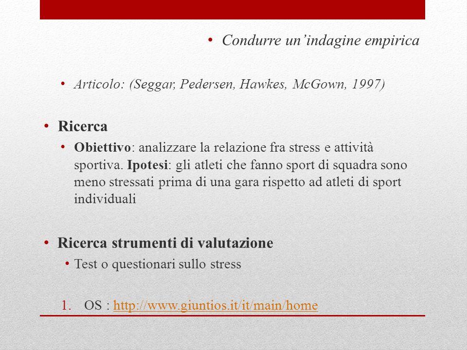 Condurre unindagine empirica Articolo: (Seggar, Pedersen, Hawkes, McGown, 1997) Ricerca Obiettivo: analizzare la relazione fra stress e attività sport