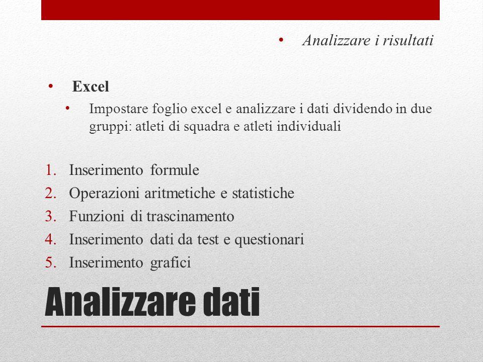 Analizzare dati Analizzare i risultati Excel Impostare foglio excel e analizzare i dati dividendo in due gruppi: atleti di squadra e atleti individual