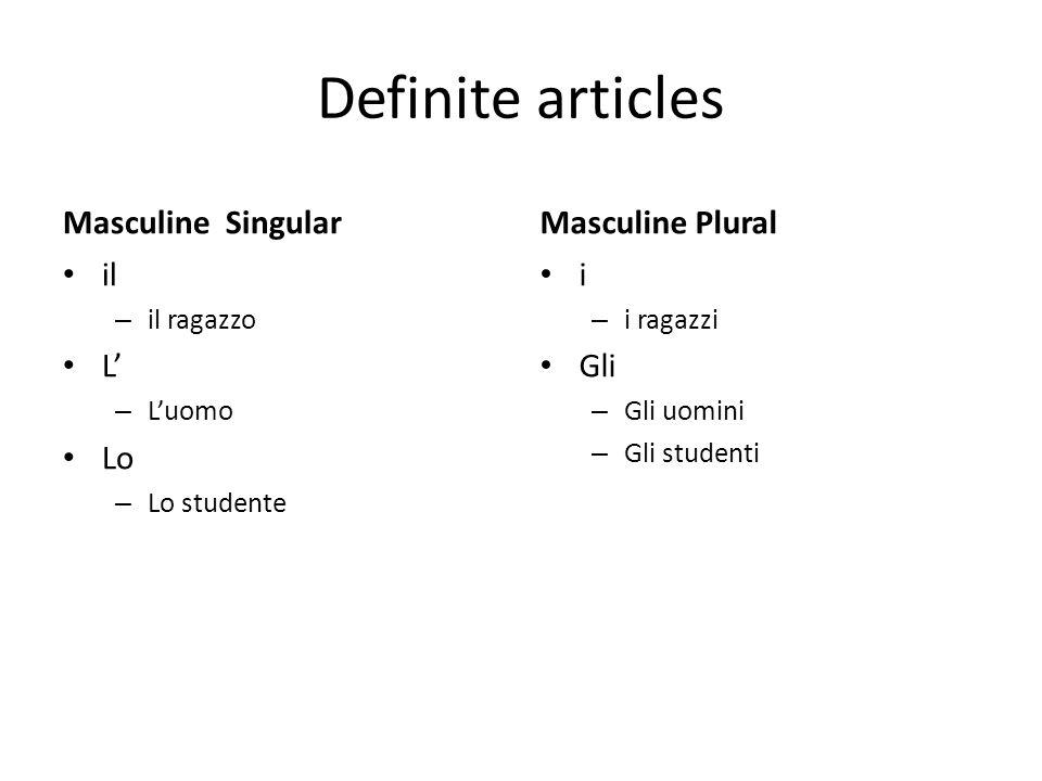 Definite articles Masculine Singular il – il ragazzo L – Luomo Lo – Lo studente Masculine Plural i – i ragazzi Gli – Gli uomini – Gli studenti