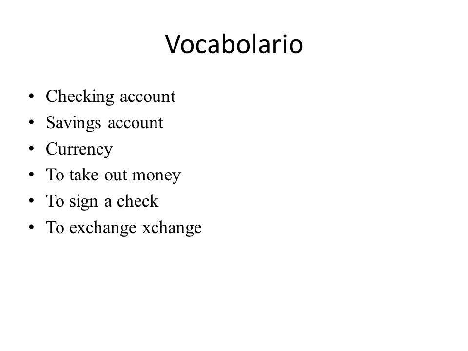 Vocabolario Checking account Savings account Currency To take out money To sign a check To exchange xchange
