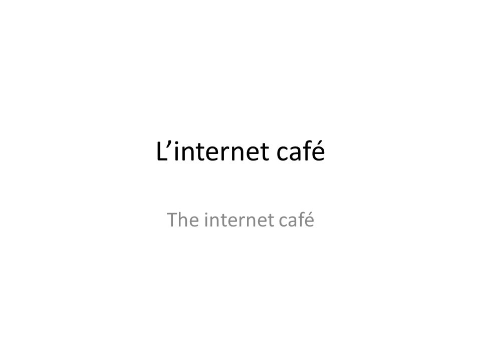 Linternet café The internet café