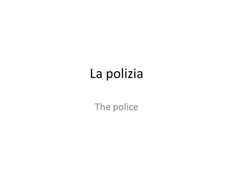 La polizia The police