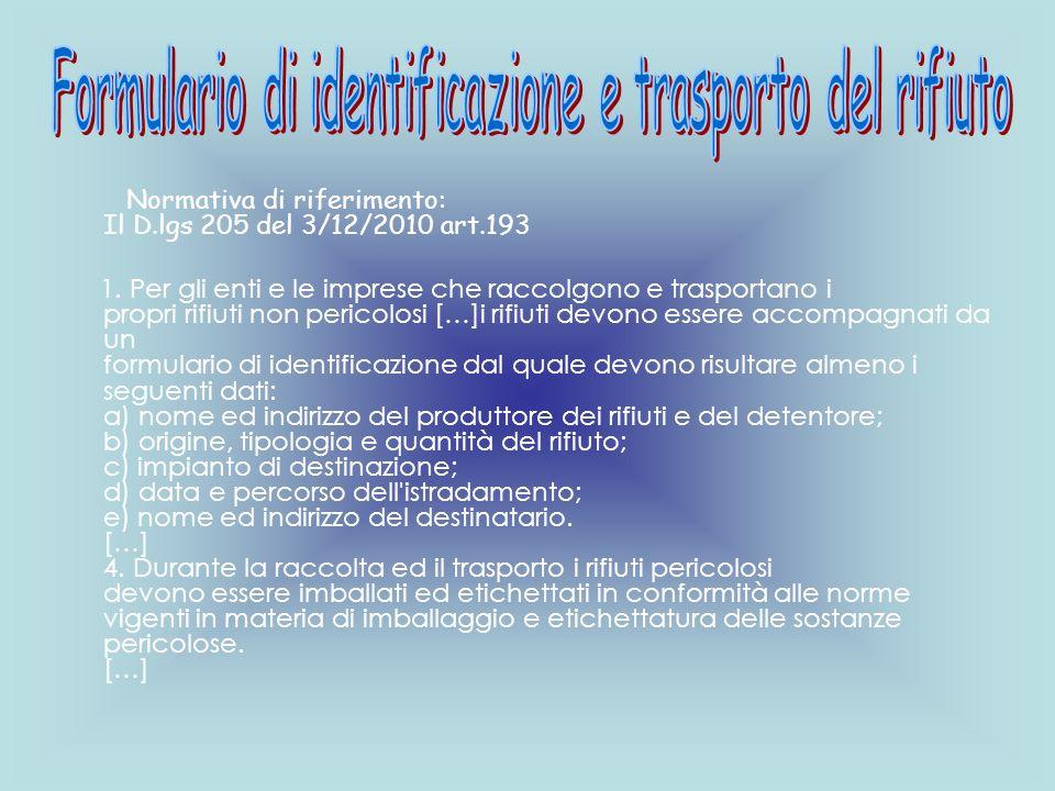 Normativa di riferimento: Il D.lgs 205 del 3/12/2010 art.193 1. Per gli enti e le imprese che raccolgono e trasportano i propri rifiuti non pericolosi