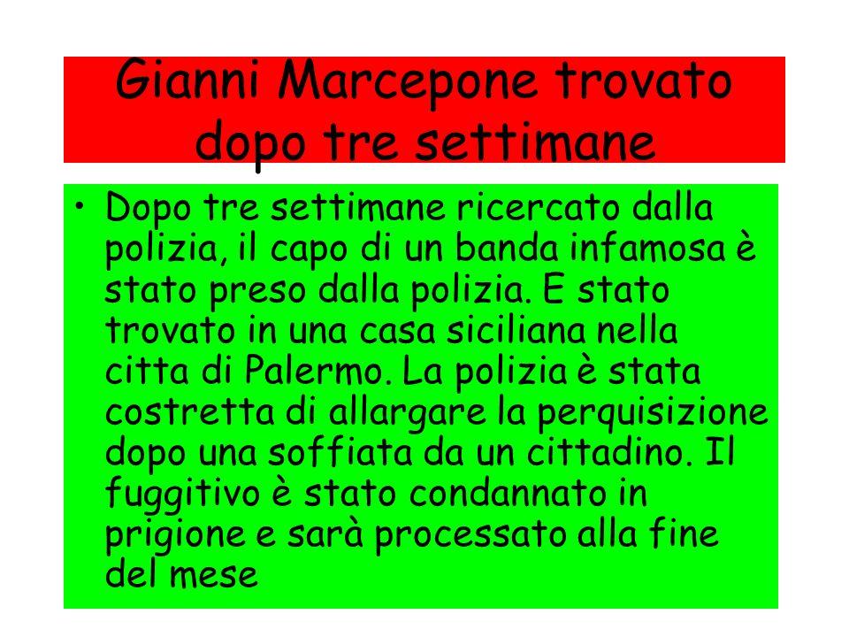 Gianni Marcepone trovato dopo tre settimane Dopo tre settimane ricercato dalla polizia, il capo di un banda infamosa è stato preso dalla polizia.