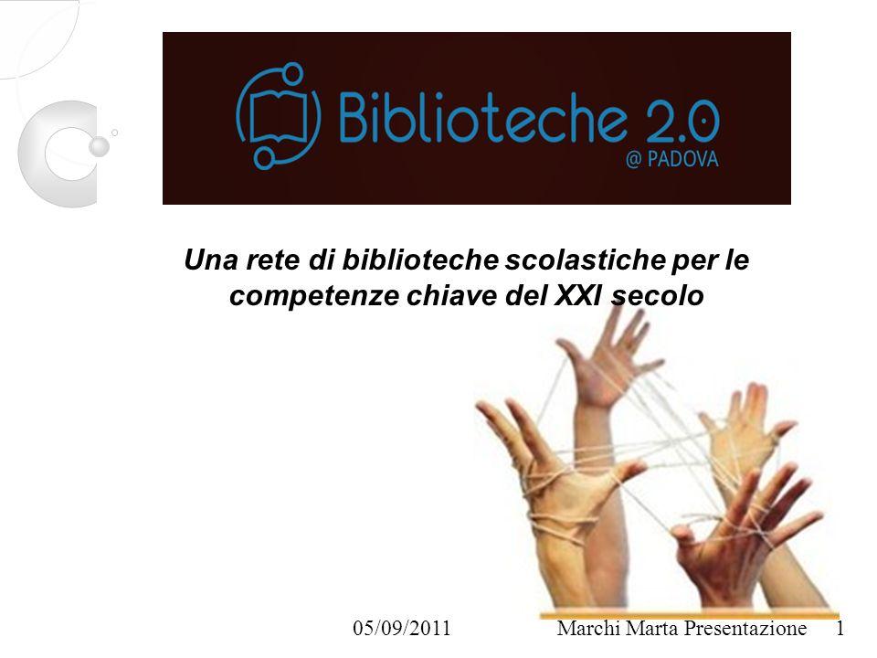 Marchi Marta Presentazione05/09/2011 Una rete di biblioteche scolastiche per le competenze chiave del XXI secolo 1
