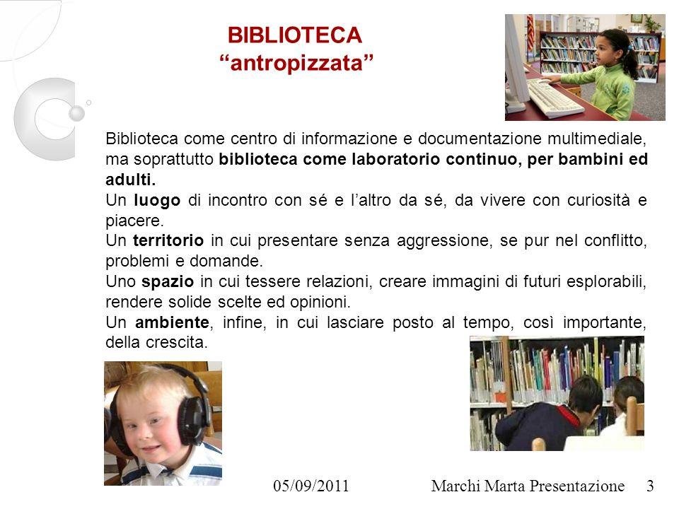 05/09/2011Marchi Marta Presentazione Biblioteca come centro di informazione e documentazione multimediale, ma soprattutto biblioteca come laboratorio continuo, per bambini ed adulti.
