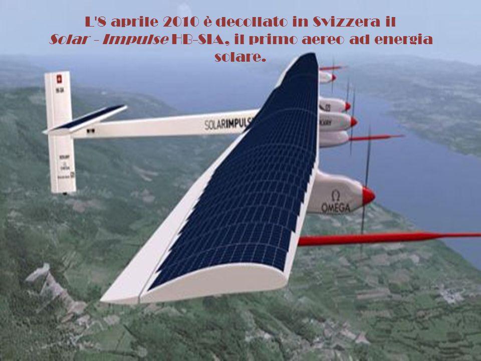 L'8 aprile 2010 è decollato in Svizzera il Solar - Impulse HB-SIA, il primo aereo ad energia solare.