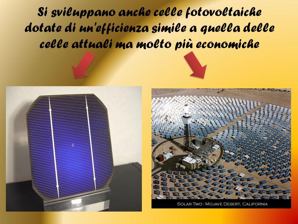 Si sviluppano anche celle fotovoltaiche dotate di un'efficienza simile a quella delle celle attuali ma molto più economiche