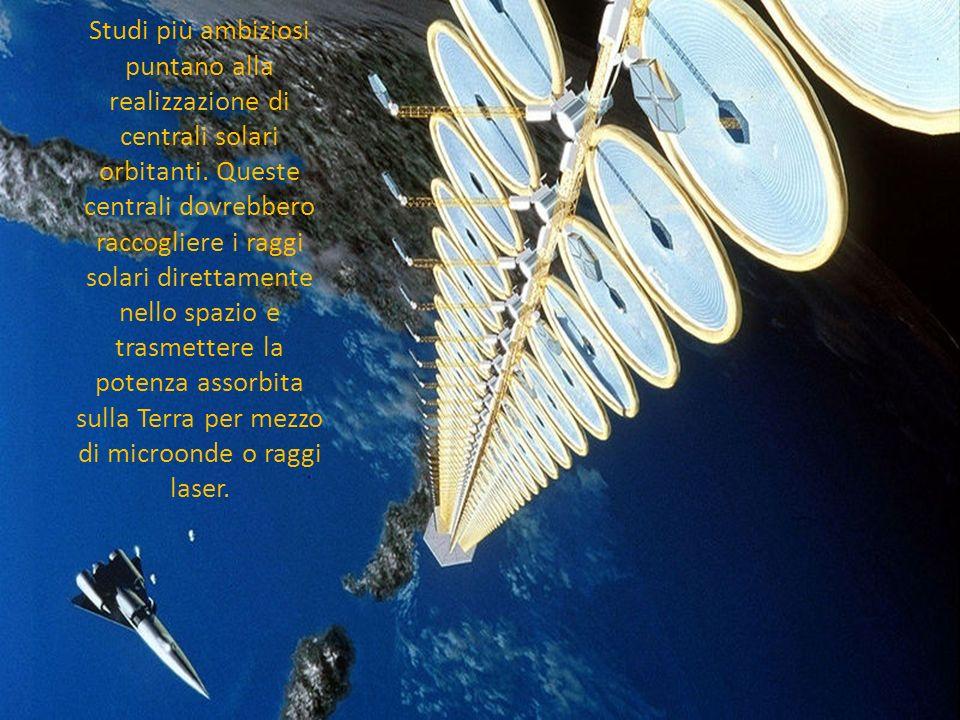 Studi più ambiziosi puntano alla realizzazione di centrali solari orbitanti. Queste centrali dovrebbero raccogliere i raggi solari direttamente nello