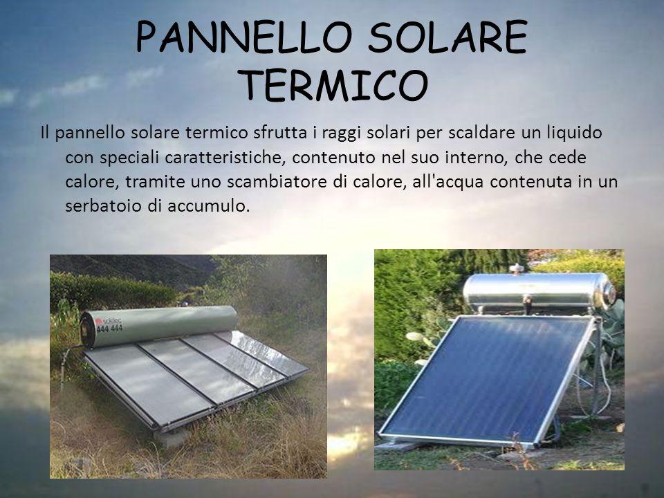 PANNELLO SOLARE TERMICO Il pannello solare termico sfrutta i raggi solari per scaldare un liquido con speciali caratteristiche, contenuto nel suo inte