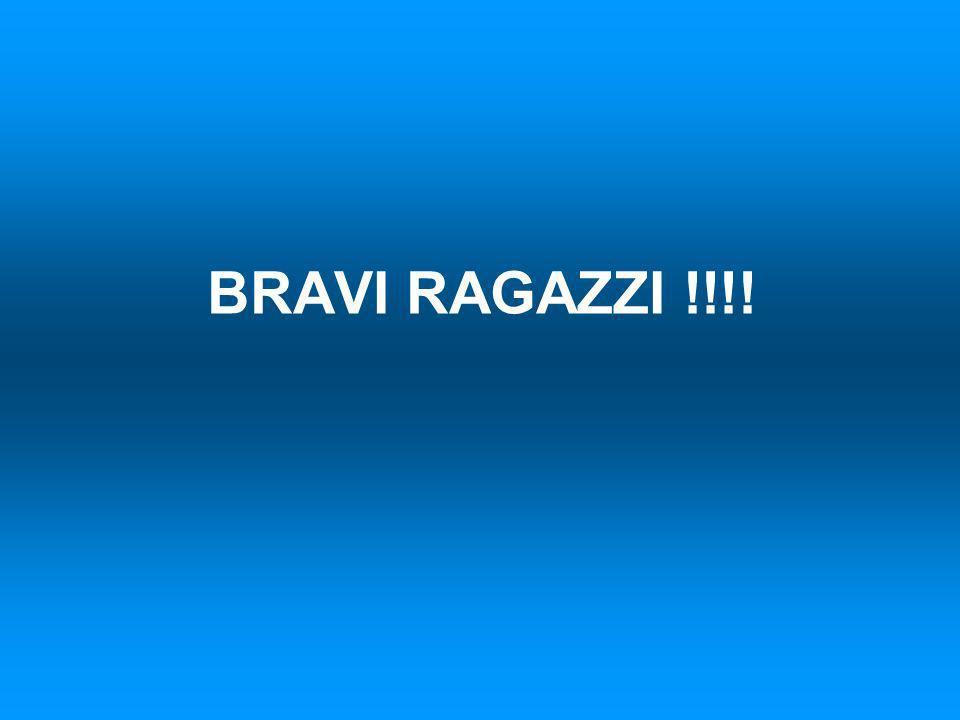 BRAVI RAGAZZI !!!!