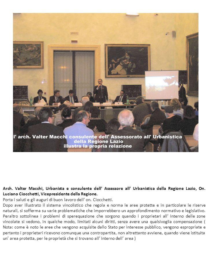 Arch. Valter Macchi, Urbanista e consulente dell Assessore all Urbanistica della Regione Lazio, On. Luciano Ciocchetti, Vicepresidente della Regione.