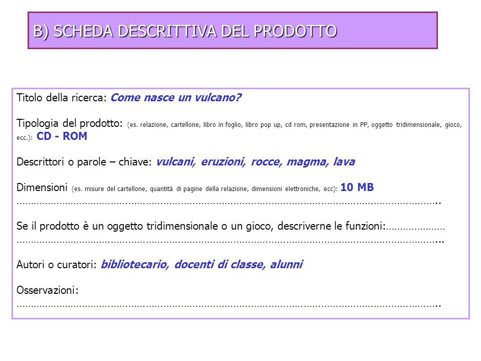 Titolo della ricerca: Come nasce un vulcano? Tipologia del prodotto: (es. relazione, cartellone, libro in foglio, libro pop up, cd rom, presentazione