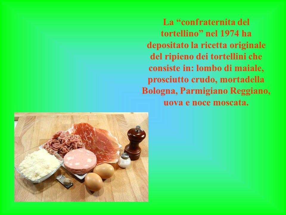 La confraternita del tortellino nel 1974 ha depositato la ricetta originale del ripieno dei tortellini che consiste in: lombo di maiale, prosciutto cr