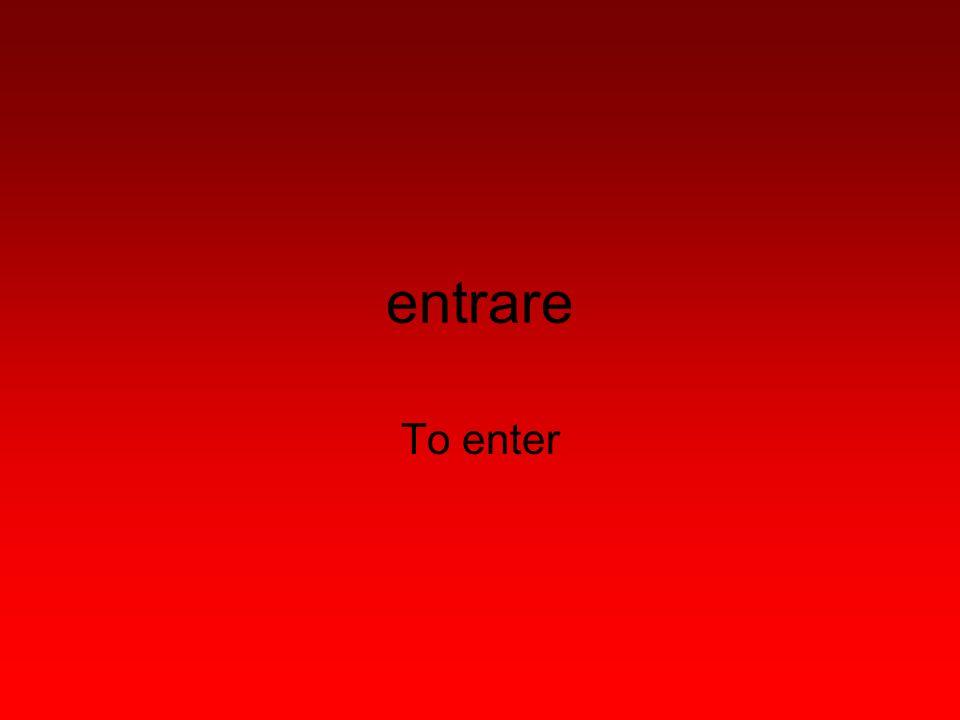 entrare To enter