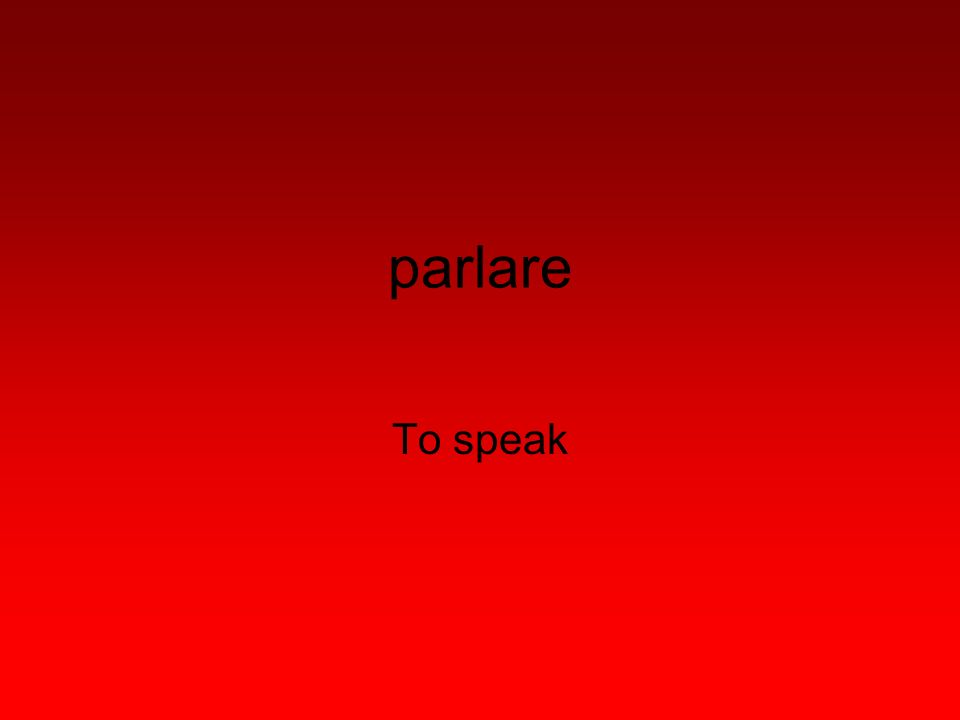 parlare To speak