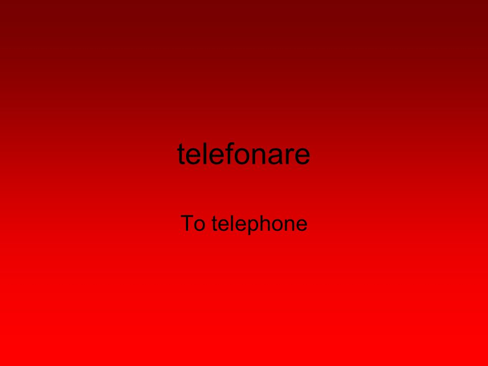 telefonare To telephone