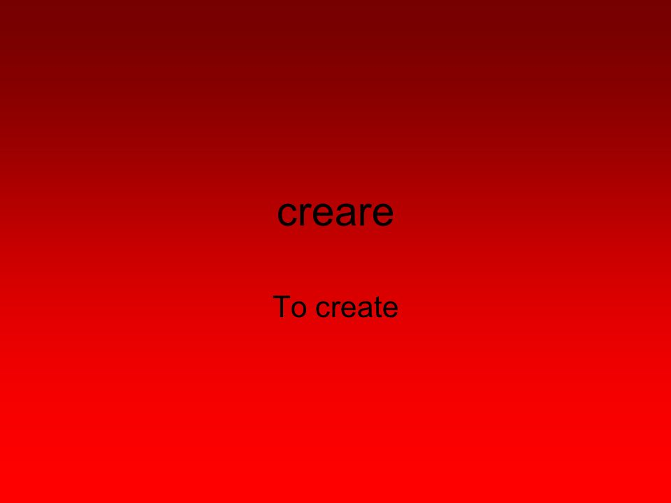 creare To create