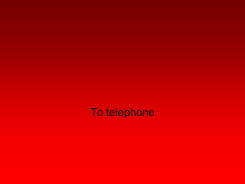 To telephone