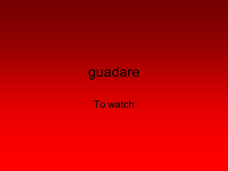 guadare To watch