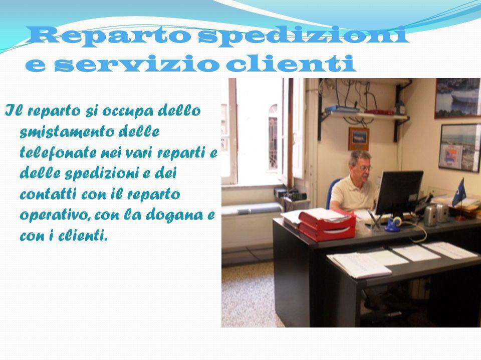 Reparto spedizioni e servizio clienti Il reparto si occupa dello smistamento delle telefonate nei vari reparti e delle spedizioni e dei contatti con i