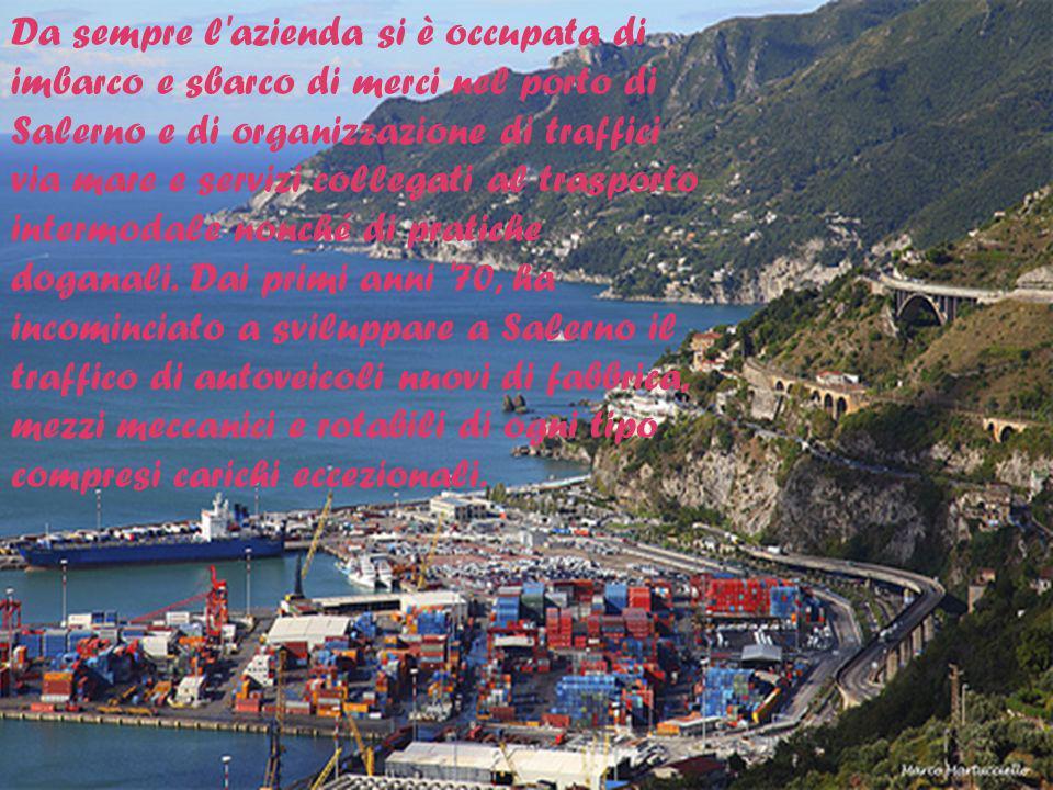 Da sempre l'azienda si è occupata di imbarco e sbarco di merci nel porto di Salerno e di organizzazione di traffici via mare e servizi collegati al tr