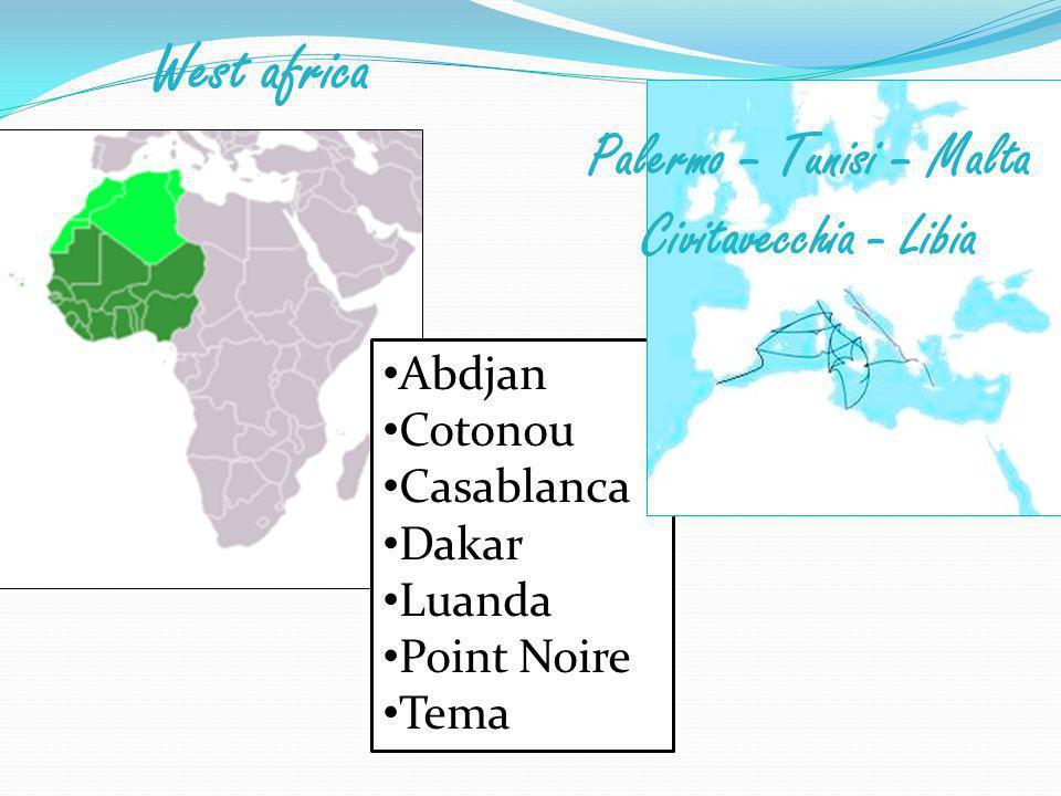 West africa Abdjan Cotonou Casablanca Dakar Luanda Point Noire Tema Palermo – Tunisi – Malta Civitavecchia - Libia
