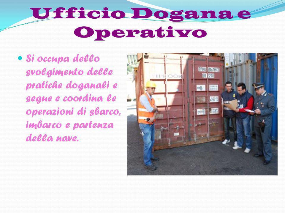 Ufficio Dogana e Operativo Si occupa dello svolgimento delle pratiche doganali e segue e coordina le operazioni di sbarco, imbarco e partenza della na