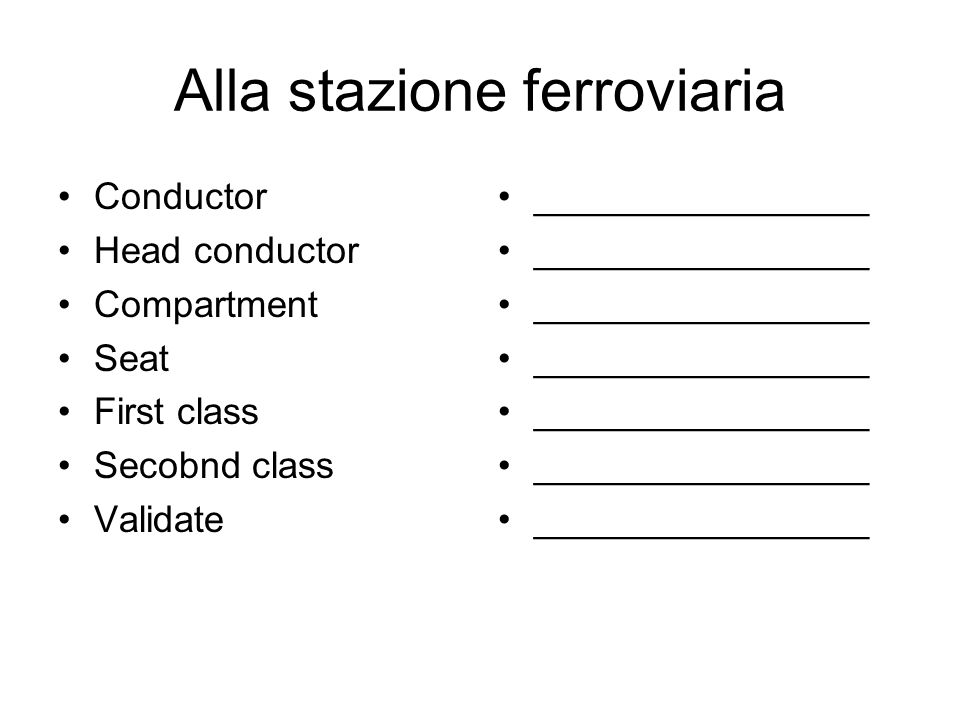 Alla stazione ferroviaria Conductor Head conductor Compartment Seat First class Secobnd class Validate ________________
