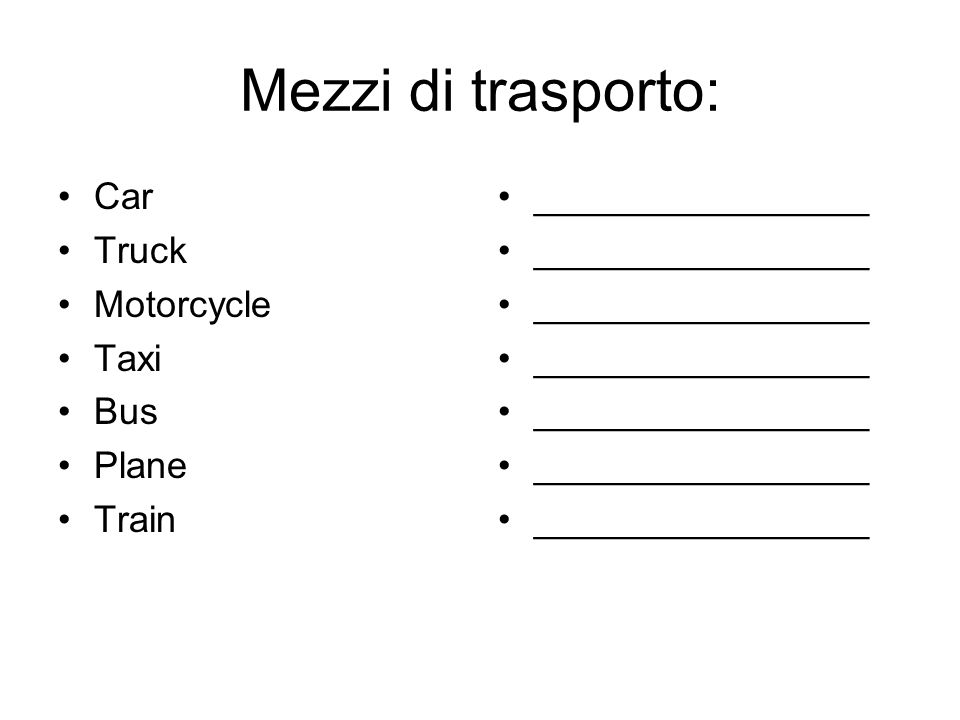 Mezzi di trasporto: Car Truck Motorcycle Taxi Bus Plane Train ________________