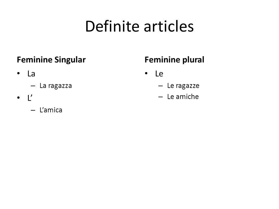 Definite articles Feminine Singular La – La ragazza L – Lamica Feminine plural Le – Le ragazze – Le amiche