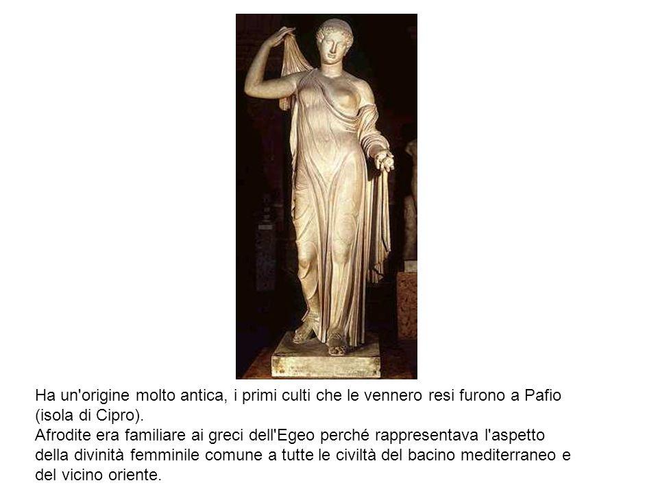 Ha un'origine molto antica, i primi culti che le vennero resi furono a Pafio (isola di Cipro). Afrodite era familiare ai greci dell'Egeo perché rappre