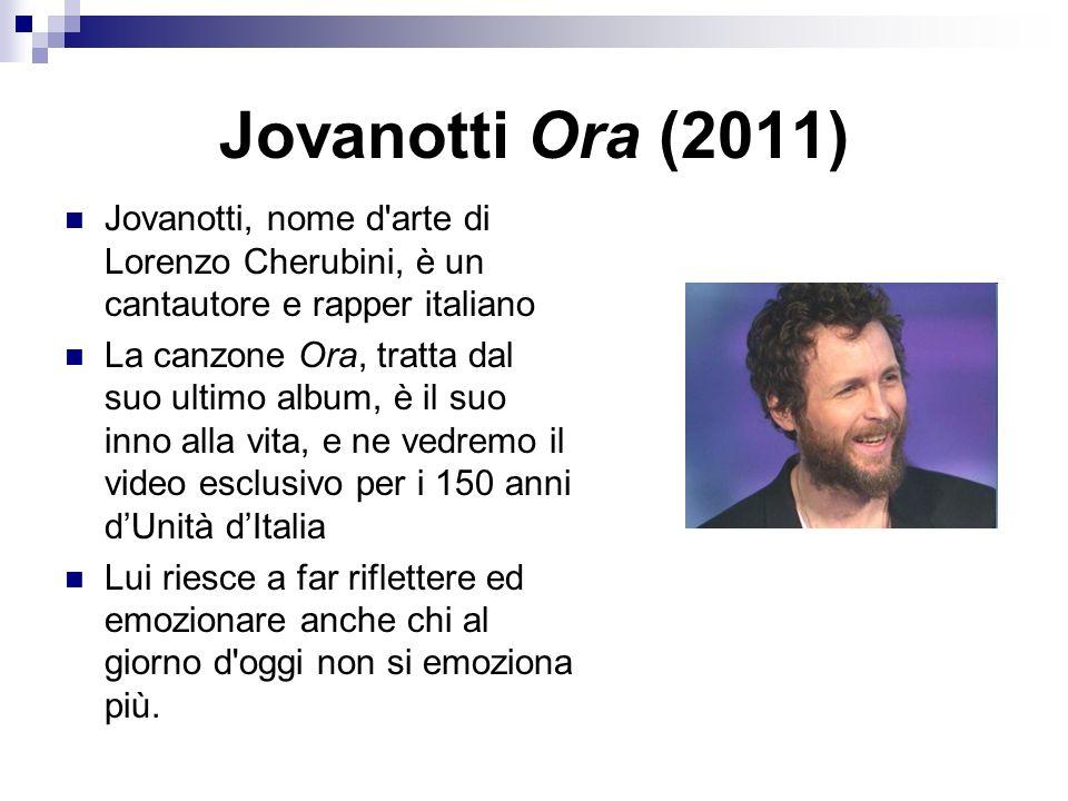 Jovanotti Ora (2011) Jovanotti, nome d arte di Lorenzo Cherubini, è un cantautore e rapper italiano La canzone Ora, tratta dal suo ultimo album, è il suo inno alla vita, e ne vedremo il video esclusivo per i 150 anni dUnità dItalia Lui riesce a far riflettere ed emozionare anche chi al giorno d oggi non si emoziona più.
