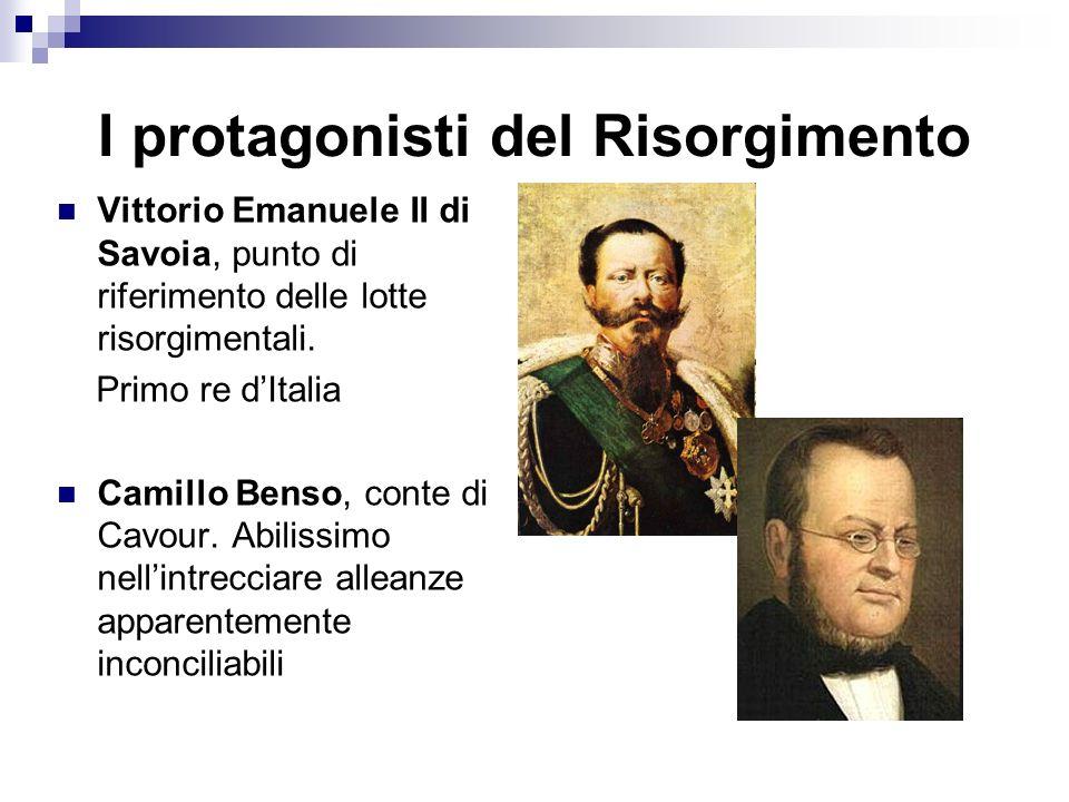 I protagonisti del Risorgimento Vittorio Emanuele II di Savoia, punto di riferimento delle lotte risorgimentali.