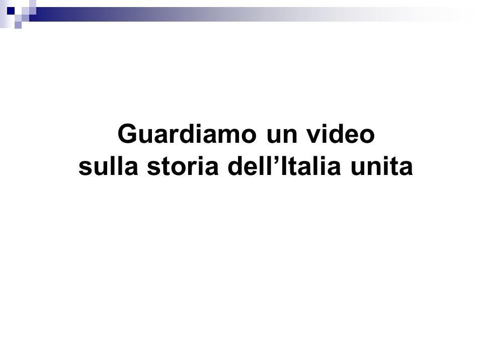 Guardiamo un video sulla storia dellItalia unita